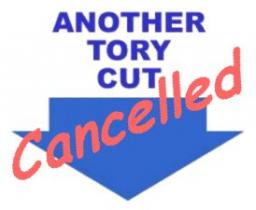 Another Tory Cut Cancelled