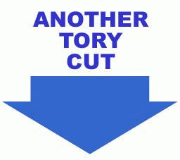 Another Tory cut.